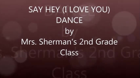 Thumbnail for entry Mrs. Sherman's 2nd grade: Say Hey (I Love You) dance