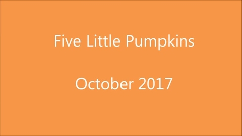 Thumbnail for entry 5 Little Pumpkins October 2017