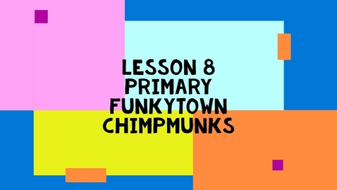 Thumbnail for entry Lesson 8 Primary - Funkytown Chipmunk