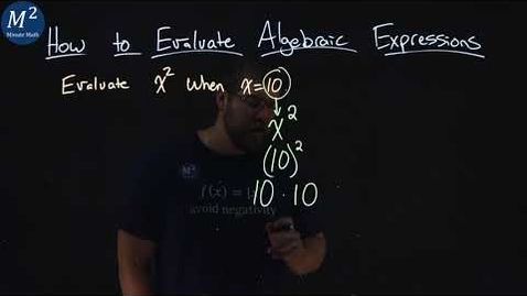 Thumbnail for entry How to Evaluate Algebraic Expressions | Evaluate x^2 when x=10 | Part 3 of 6 | Minute Math
