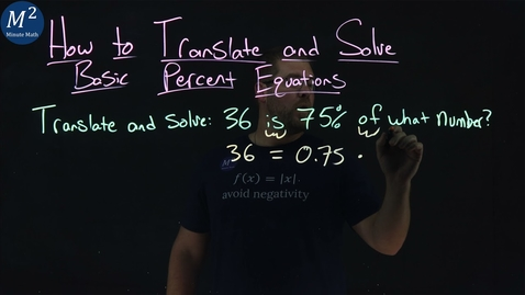 Thumbnail for entry How to Translate and Solve Basic Percent Equations | 36 is 75% of what number? | Part 3 of 6