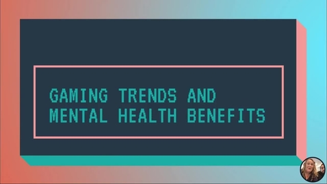Thumbnail for entry Gaming Trends and Mental Health Benefits