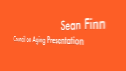 Thumbnail for entry Sean Finn Council on Aging Redesign Presentation