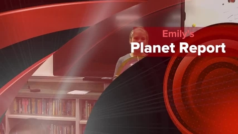 Thumbnail for entry Emily's Planet Report