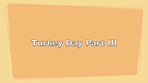 Thumbnail for entry Turkey Day Part III