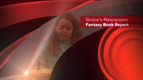 Thumbnail for entry Grace's Fantasy Newspaper Book Report