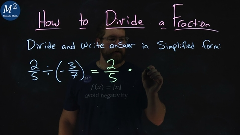 Thumbnail for entry How to Divide a Fraction | 2/5 ÷ (-3/7) | Part 1 of 4 | Minute Math