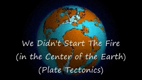 Thumbnail for entry We Didn't Start The Fire (in the Center of the Earth) (Tectonic Plates)