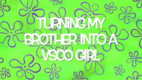 Thumbnail for entry Turning My Brother Into a VSCO Girl (PTV 1 2019-2020)
