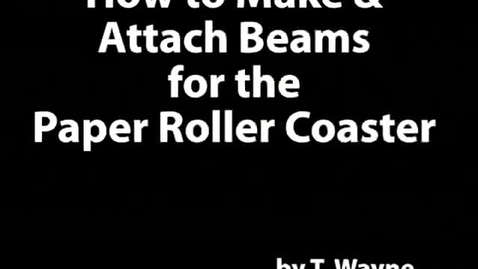 Thumbnail for entry Paper Roller Coaster : Beams
