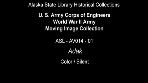 Thumbnail for entry U. S. Army Corps of Engineers World War II Moving Image Collection-Adak