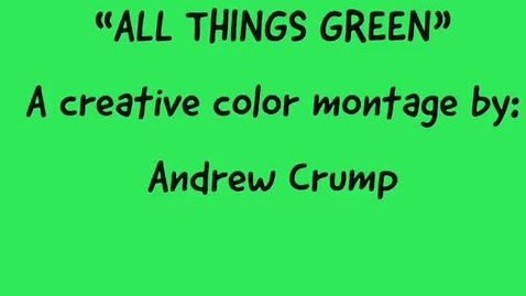 Thumbnail for entry All Things Green-A color montage by Andrew Crump