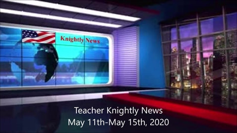 Thumbnail for entry Teacher Knightly News 5_11_2020