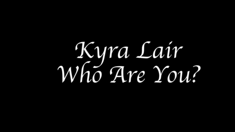 Thumbnail for entry Kyra Lair, Who Are You?
