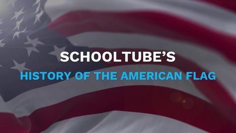 Thumbnail for entry SchoolTube's History of the American Flag