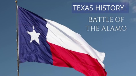 Thumbnail for entry Texas History: Battle of the Alamo