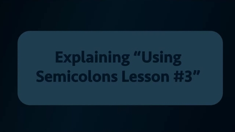 Thumbnail for entry Using Semicolons Lesson #3 Explanation