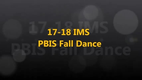 Thumbnail for entry 17-18 IMS PBIS Fall Dance