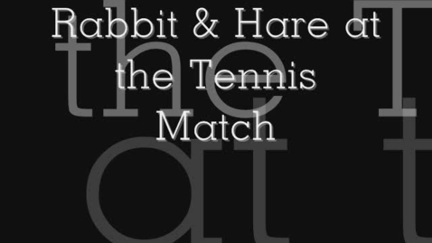 Thumbnail for entry Rabbit & Hare at the tennis match