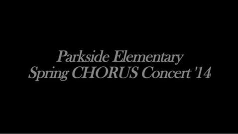 Thumbnail for entry Parkside Spring CHORUS Concert 2014