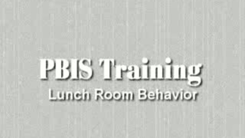 Thumbnail for entry PBIS Training Film - Lunchroom Behavior