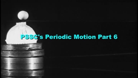 Thumbnail for entry PSSC's Periodic Motion part 6