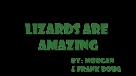 Thumbnail for entry Lizards Are Amazing - WSCN Editorials 2018/2019