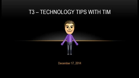 Thumbnail for entry T3 - Technology Tips with Time December 17, 2014
