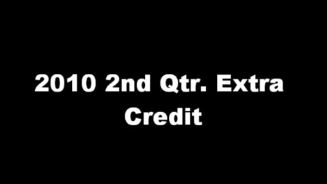 Thumbnail for entry 2010 2nd Qtr Extra Credit
