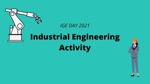 Thumbnail for entry Industrial Engineering Activity  | IGE Day 2021