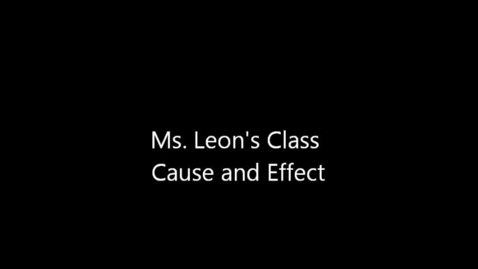 Thumbnail for entry Ms. Leon's Class - Cause and Effect