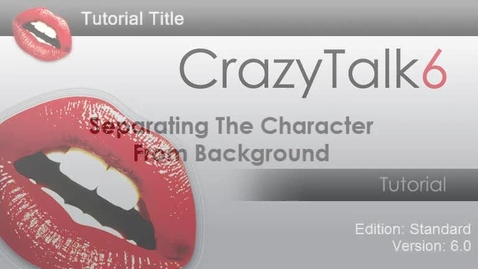 Thumbnail for entry CrazyTalk6 Tutorial - Separating the Character from Background