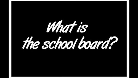 Thumbnail for entry What is the school board?