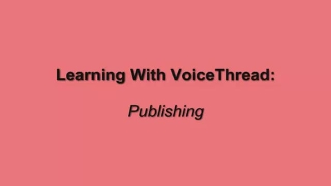 Thumbnail for entry Publishing a VoiceThread