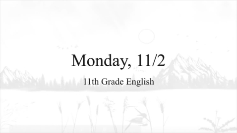 Thumbnail for entry 11th Grade English (Monday, 11/2)