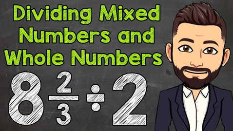Thumbnail for entry Dividing Mixed Numbers and Whole Numbers | Math With Mr. J
