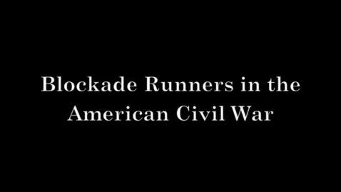 Thumbnail for entry Blockade Runners in the American Civil War