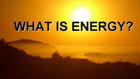 Thumbnail for entry What is Energy? (Vodcast)