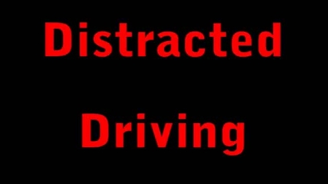 Thumbnail for entry Distracted Driving Public Service Announcement