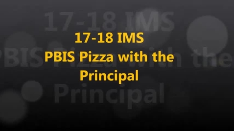 Thumbnail for entry 17-18 IMS PBIS Pizza with the Principal