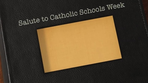 Thumbnail for entry Salute to Catholic Schools Week