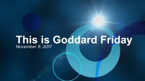 Thumbnail for entry This is Goddard Friday 11-9-17