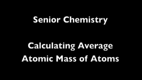 Thumbnail for entry Calculating Average Atomic Mass Examples