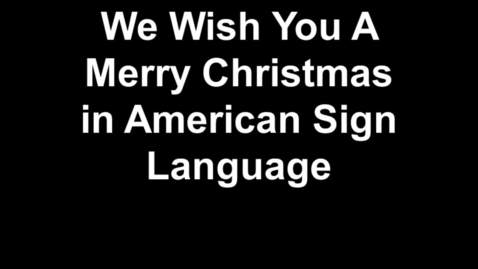 Thumbnail for entry We Wish You a Merry Christmas in American Sign Language