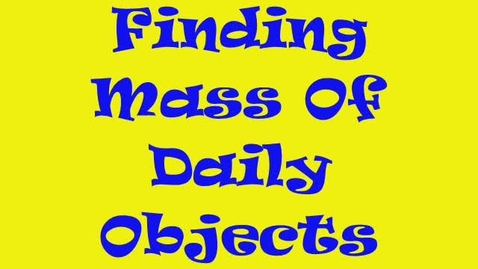Thumbnail for entry Finding Mass Of Daily Objects