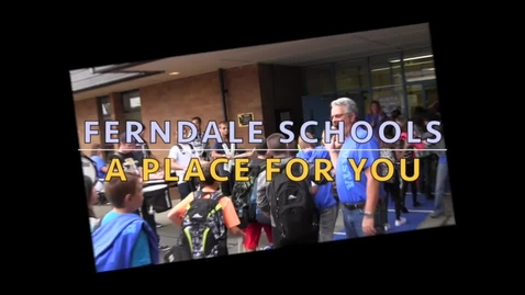 Thumbnail for entry Ferndale Schools - A Place for You