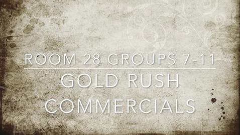 Thumbnail for entry Room 28 Gold Rush Commercials (Groups 7-11) 2016-2017