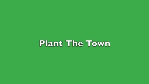 Thumbnail for entry Plant the Town