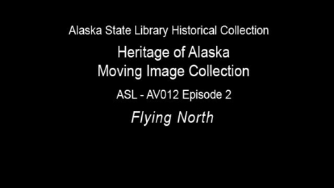 Thumbnail for entry The Heritage of Alaska Episode 2: The Flying North