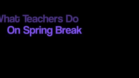 Thumbnail for entry Teachers on Spring Break